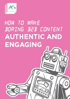 How to make boring B2B content authentic and engaging